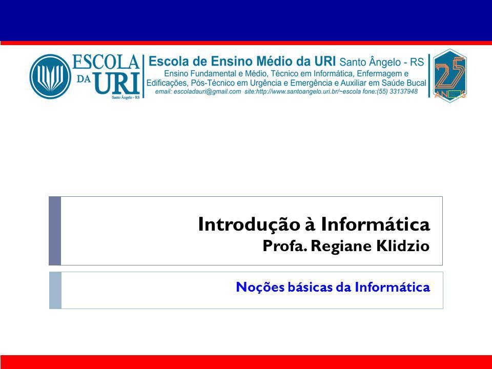 Introdução à Informática Profa. Regiane Klidzio
