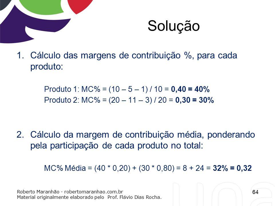 Solução Cálculo das margens de contribuição %, para cada produto: