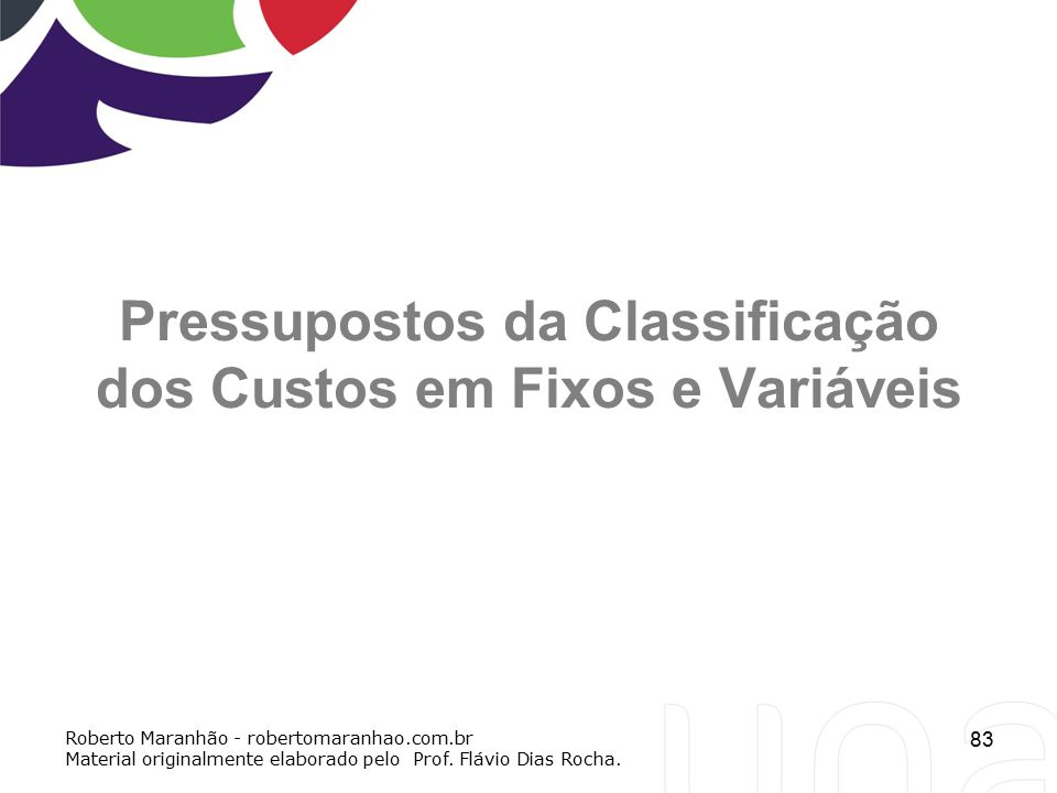 Pressupostos da Classificação dos Custos em Fixos e Variáveis