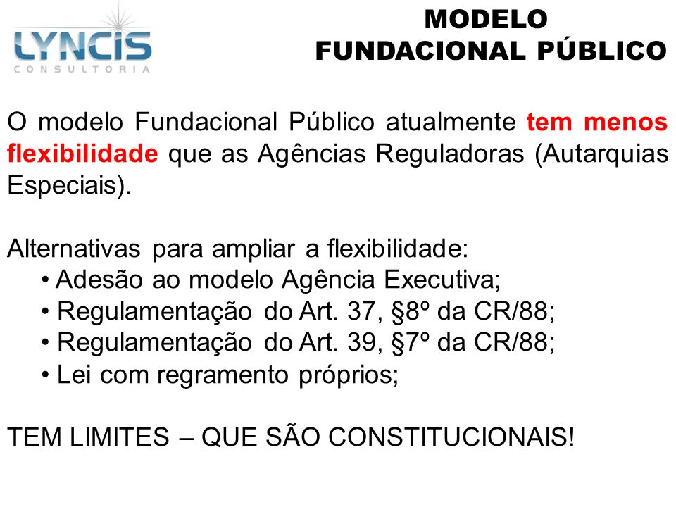 MODELO FUNDACIONAL PÚBLICO. O modelo Fundacional Público atualmente tem menos flexibilidade que as Agências Reguladoras (Autarquias Especiais).