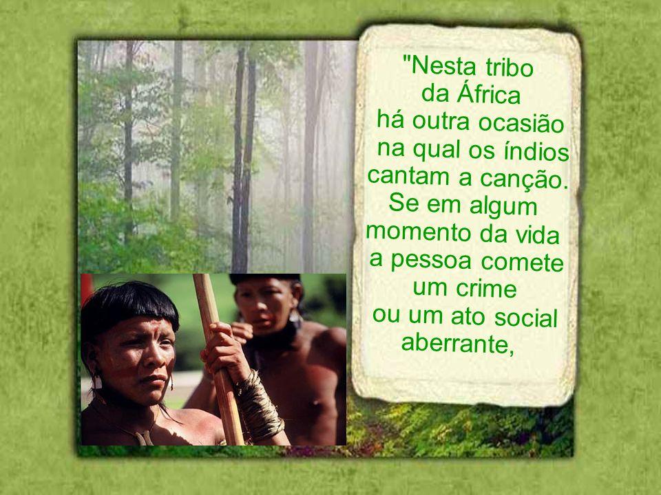 Nesta tribo da África. há outra ocasião. na qual os índios. cantam a canção. Se em algum. momento da vida.
