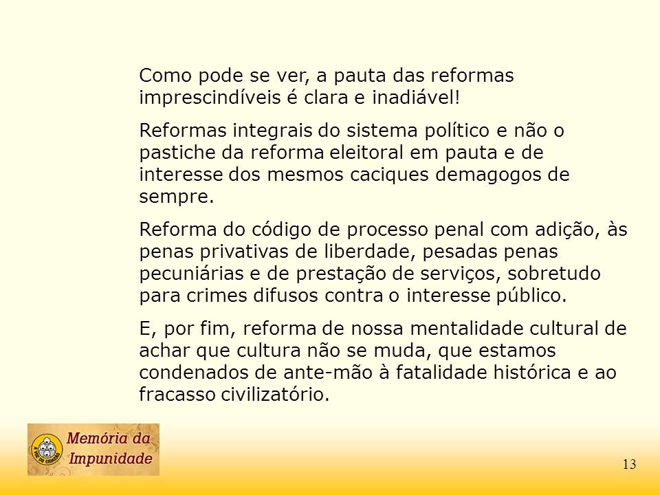 Como pode se ver, a pauta das reformas imprescindíveis é clara e inadiável!