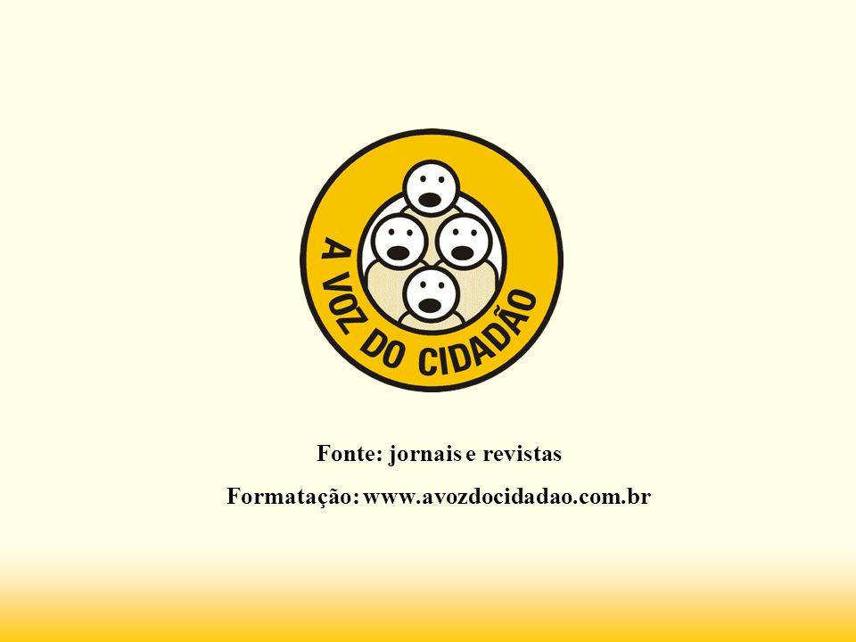 Fonte: jornais e revistas Formatação: www.avozdocidadao.com.br