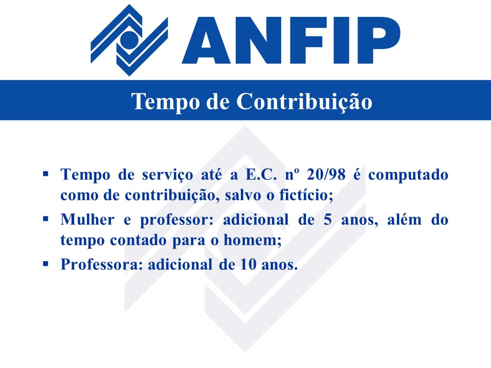 Tempo de ContribuiçãoTempo de serviço até a E.C. nº 20/98 é computado como de contribuição, salvo o fictício;