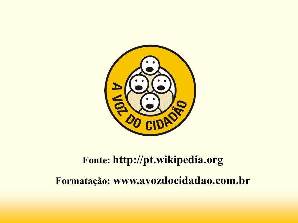 Fonte: http://pt.wikipedia.org Formatação: www.avozdocidadao.com.br