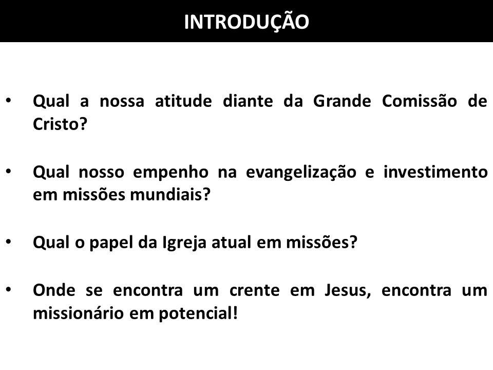 INTRODUÇÃO Qual a nossa atitude diante da Grande Comissão de Cristo