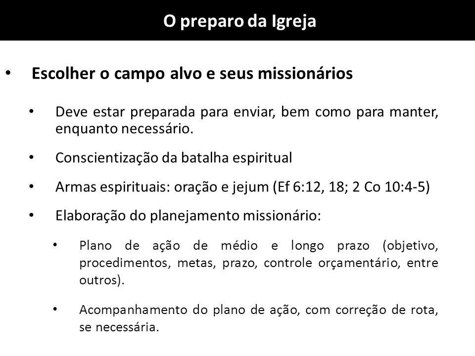 O preparo da Igreja Escolher o campo alvo e seus missionários