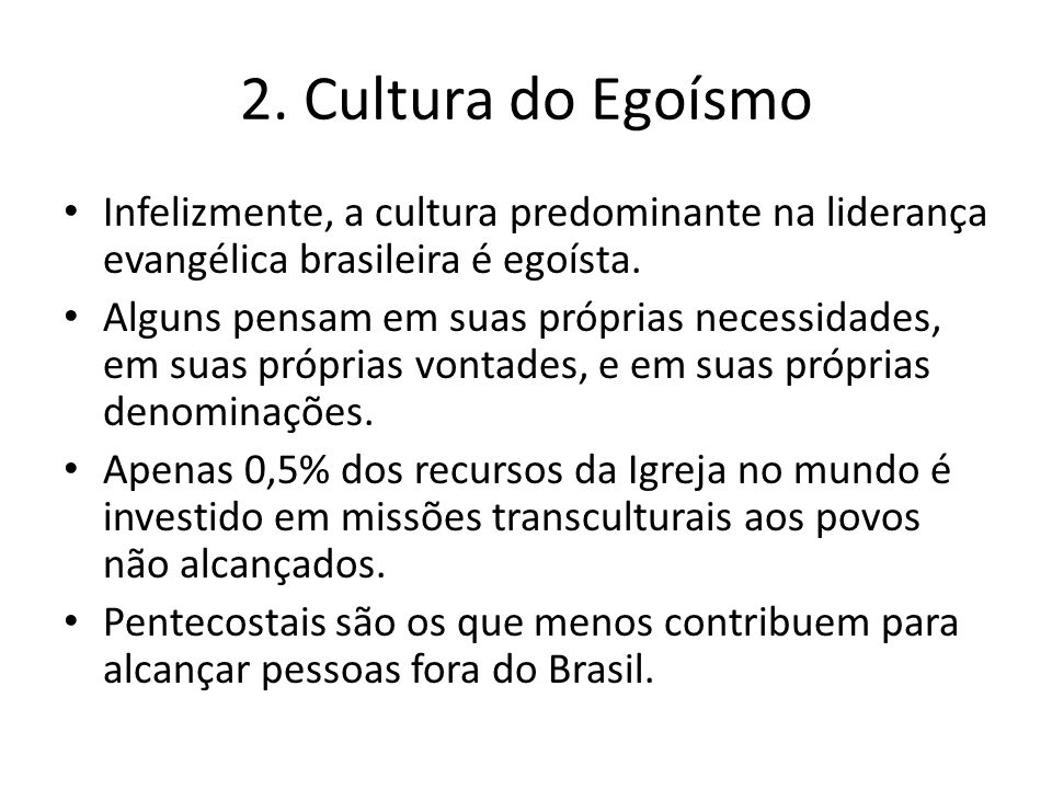 2. Cultura do Egoísmo Infelizmente, a cultura predominante na liderança evangélica brasileira é egoísta.