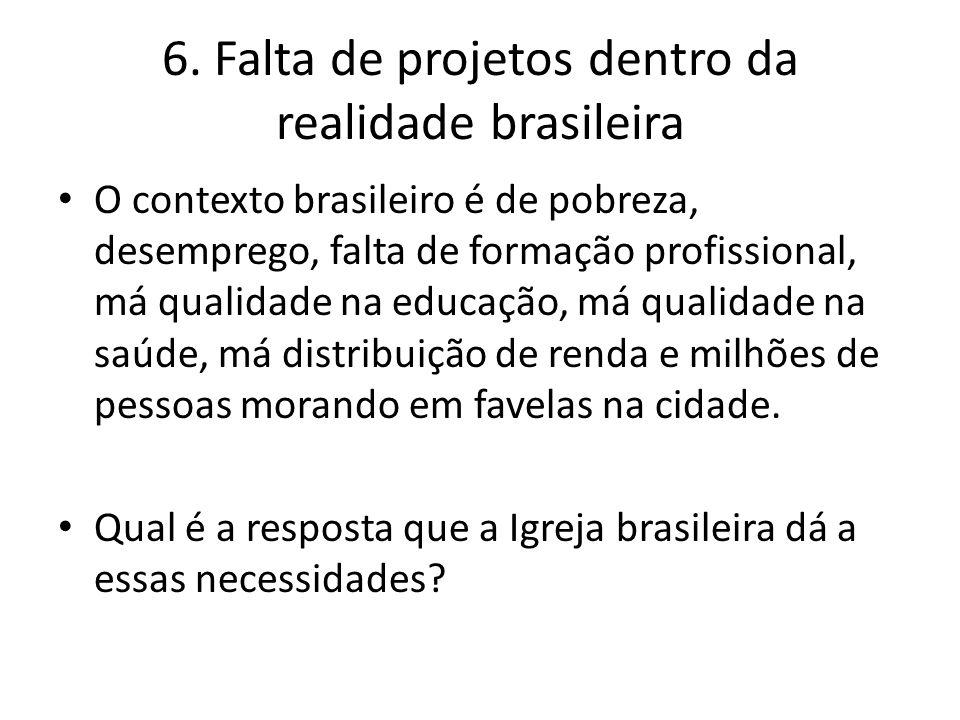 6. Falta de projetos dentro da realidade brasileira