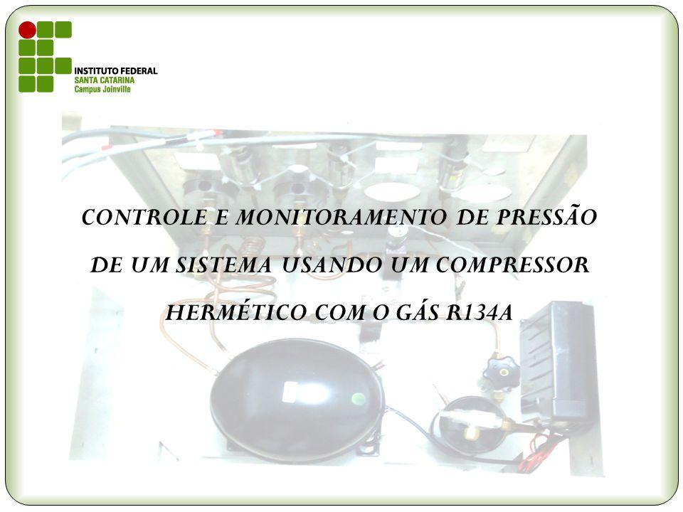 CONTROLE E MONITORAMENTO DE PRESSÃO DE UM SISTEMA USANDO UM COMPRESSOR HERMÉTICO COM O GÁS R134A