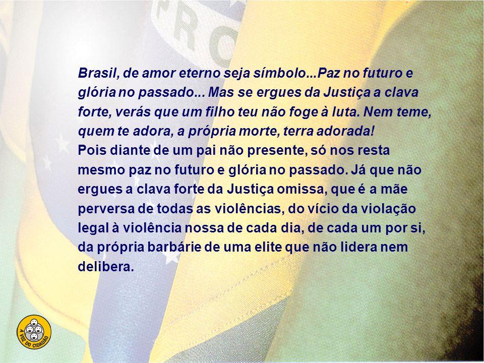 Brasil, de amor eterno seja símbolo. Paz no futuro e glória no passado