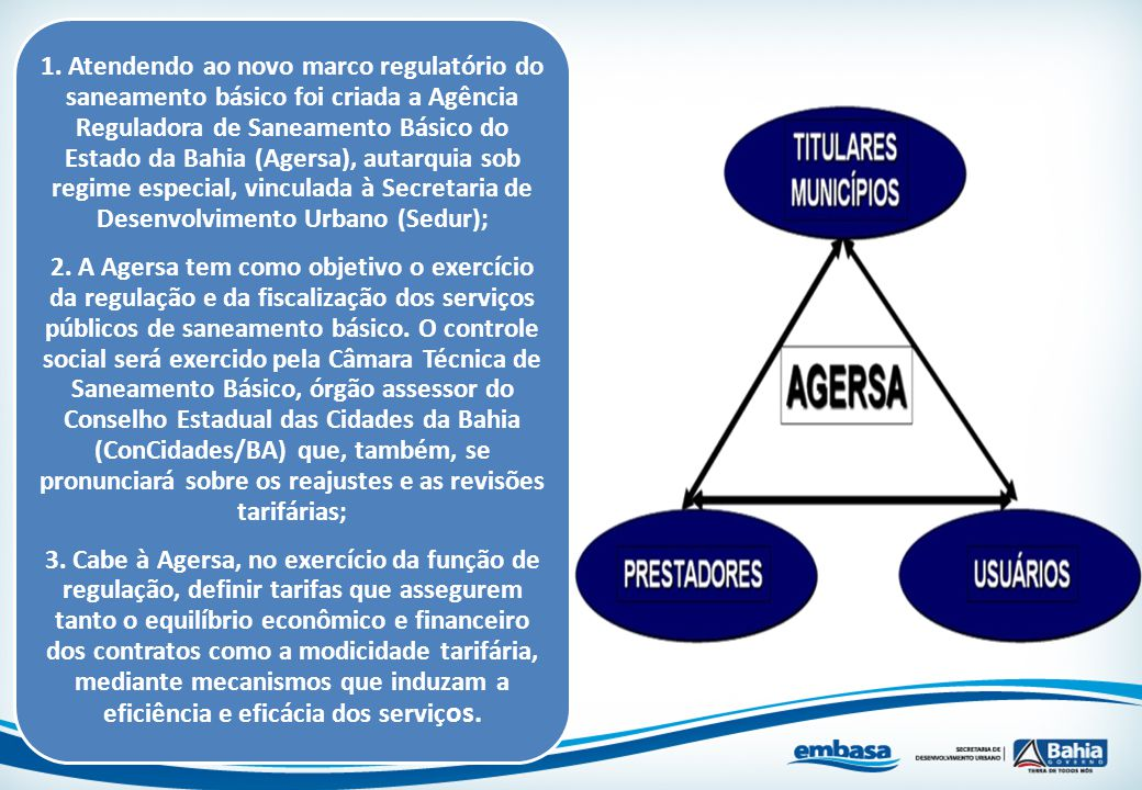 1. Atendendo ao novo marco regulatório do saneamento básico foi criada a Agência Reguladora de Saneamento Básico do Estado da Bahia (Agersa), autarquia sob regime especial, vinculada à Secretaria de Desenvolvimento Urbano (Sedur);