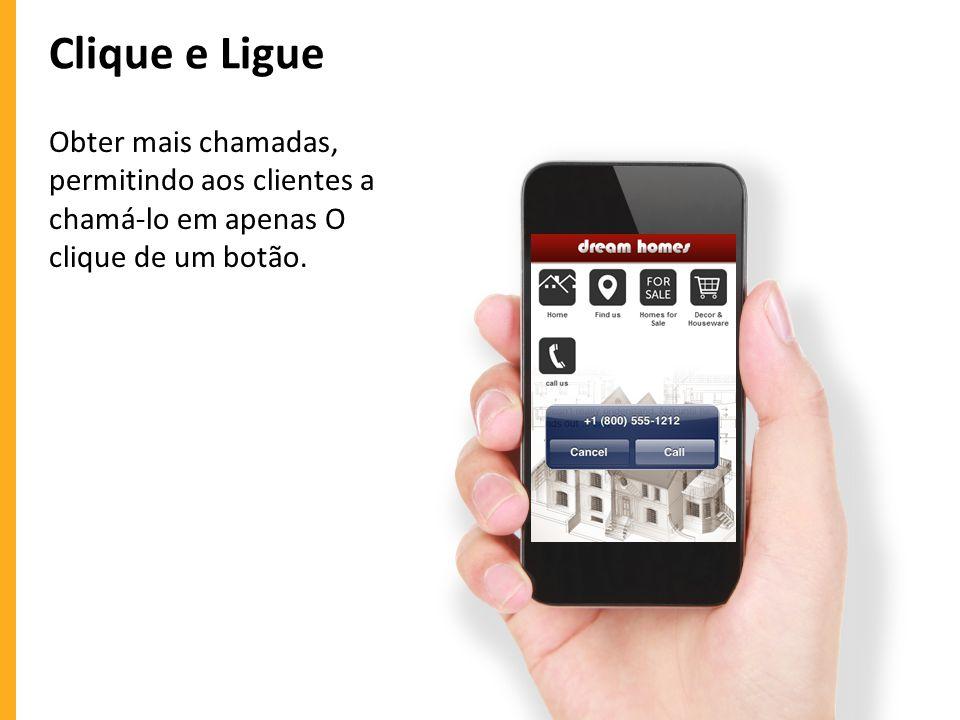 Clique e Ligue Obter mais chamadas, permitindo aos clientes a chamá-lo em apenas O clique de um botão.