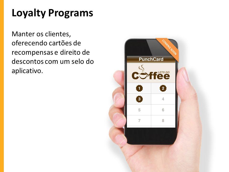Loyalty Programs Manter os clientes, oferecendo cartões de recompensas e direito de descontos com um selo do aplicativo.