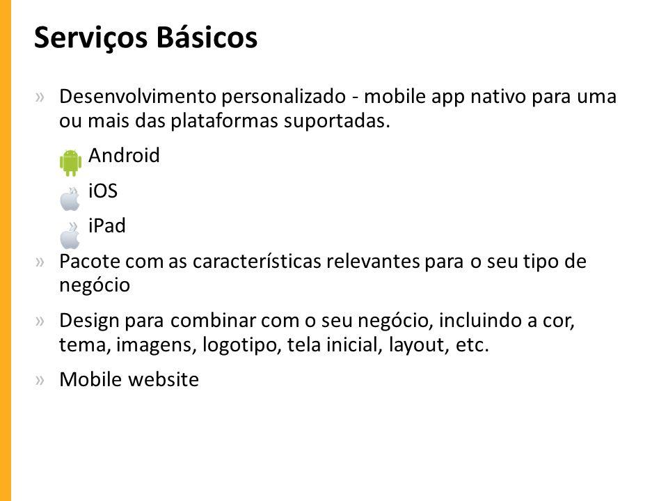 Serviços Básicos Desenvolvimento personalizado - mobile app nativo para uma ou mais das plataformas suportadas.