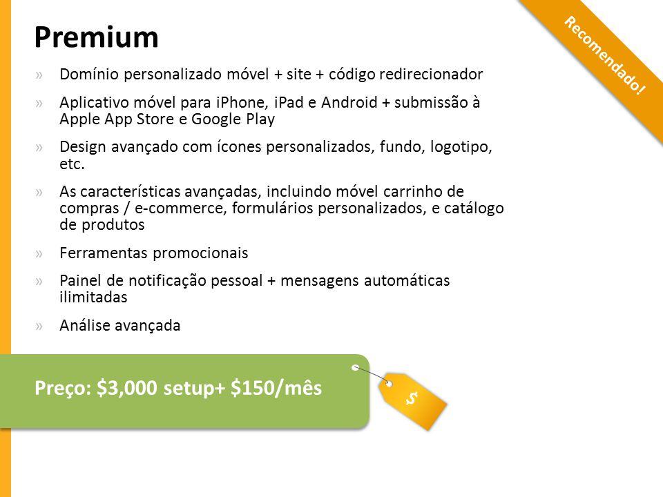 Premium Preço: $3,000 setup+ $150/mês $
