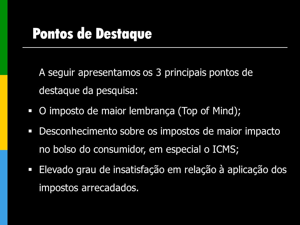 Pontos de DestaqueA seguir apresentamos os 3 principais pontos de destaque da pesquisa: O imposto de maior lembrança (Top of Mind);