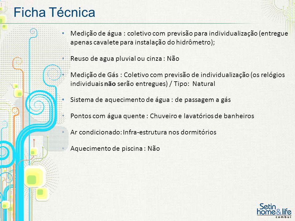 Ficha Técnica Medição de água : coletivo com previsão para individualização (entregue apenas cavalete para instalação do hidrômetro);