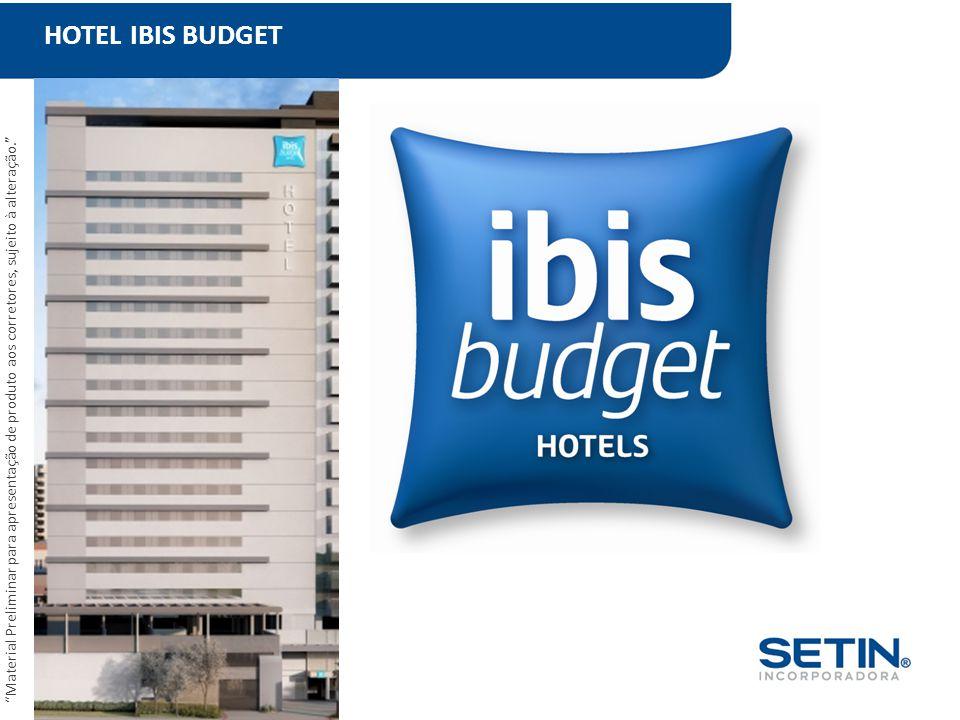 HOTEL IBIS BUDGET Material Preliminar para apresentação de produto aos corretores, sujeito à alteração.