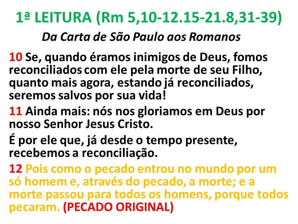 1ª LEITURA (Rm 5,10-12.15-21.8,31-39)