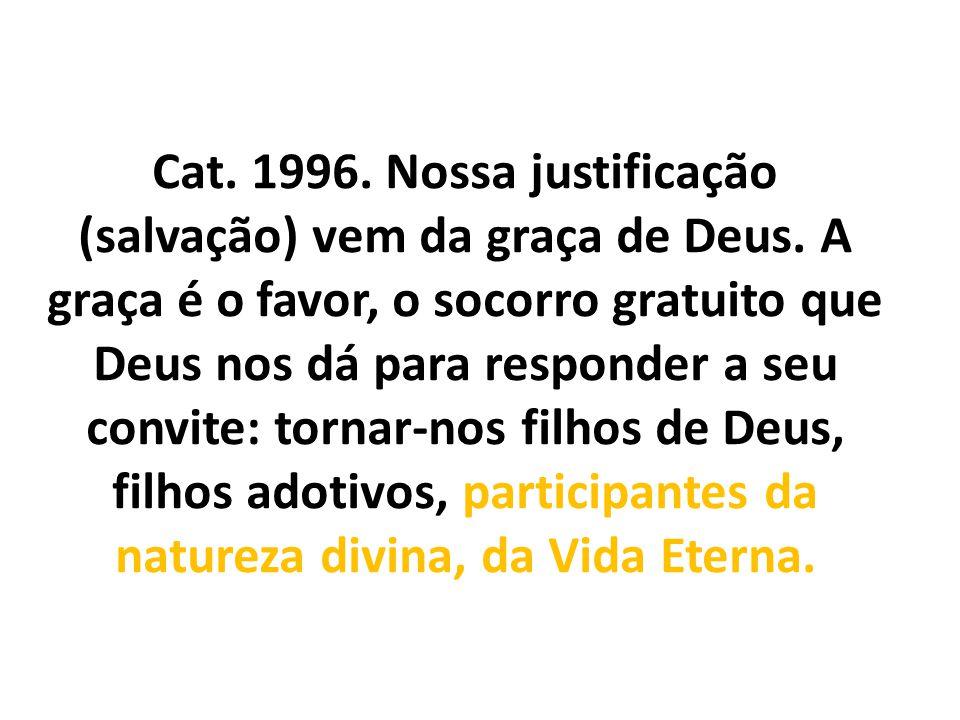 Cat. 1996. Nossa justificação (salvação) vem da graça de Deus