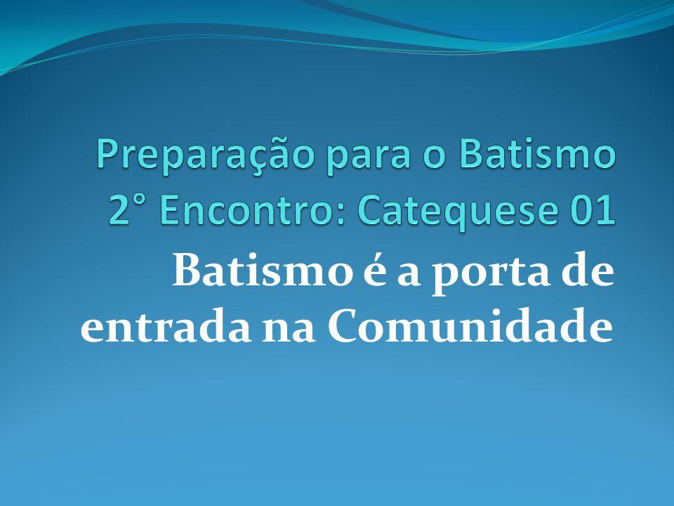 Preparação para o Batismo 2° Encontro: Catequese 01