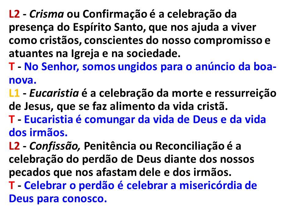 L2 - Crisma ou Confirmação é a celebração da presença do Espírito Santo, que nos ajuda a viver como cristãos, conscientes do nosso compromisso e atuantes na Igreja e na sociedade.