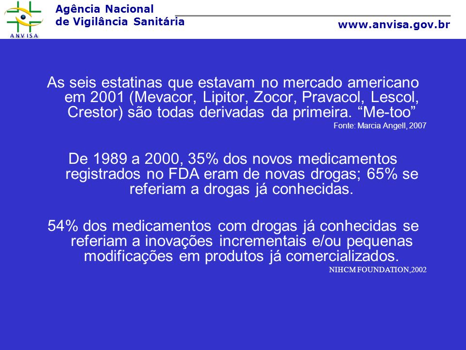As seis estatinas que estavam no mercado americano em 2001 (Mevacor, Lipitor, Zocor, Pravacol, Lescol, Crestor) são todas derivadas da primeira. Me-too
