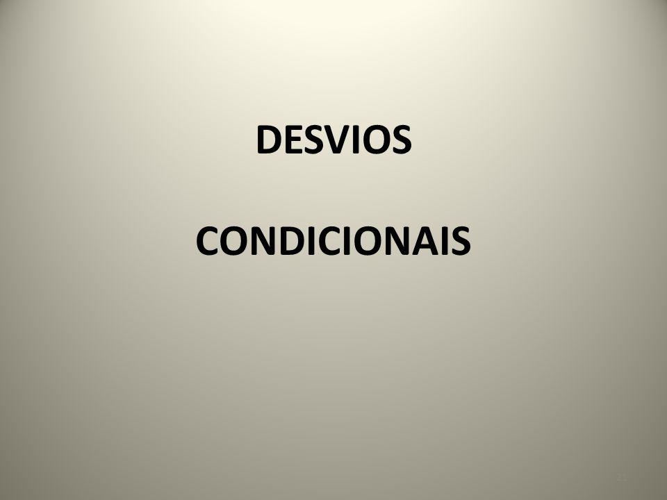 DESVIOS CONDICIONAIS