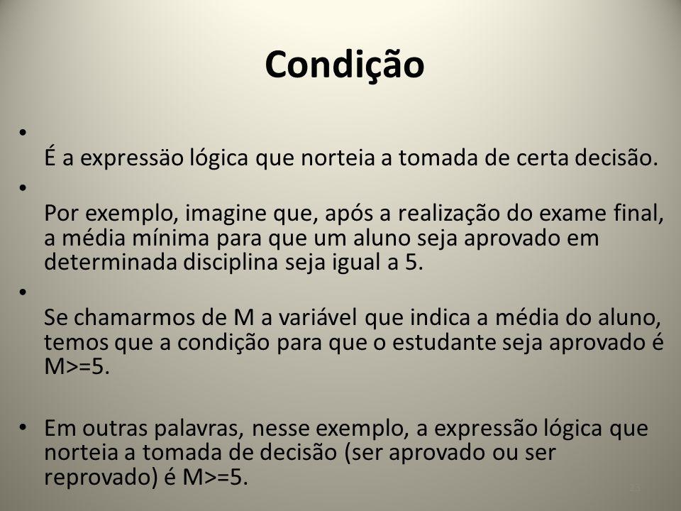 Condição É a expressäo lógica que norteia a tomada de certa decisão.