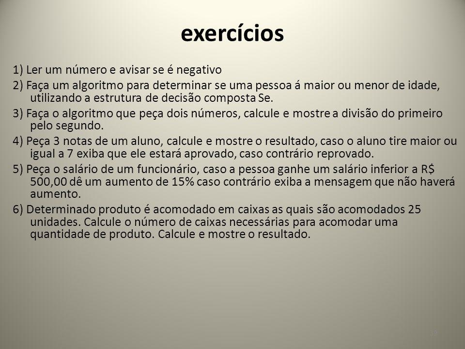 exercícios 1) Ler um número e avisar se é negativo