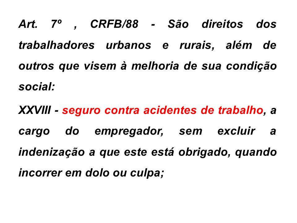 Art. 7º , CRFB/88 - São direitos dos trabalhadores urbanos e rurais, além de outros que visem à melhoria de sua condição social: