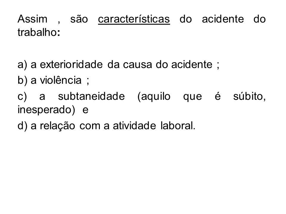 Assim , são características do acidente do trabalho: