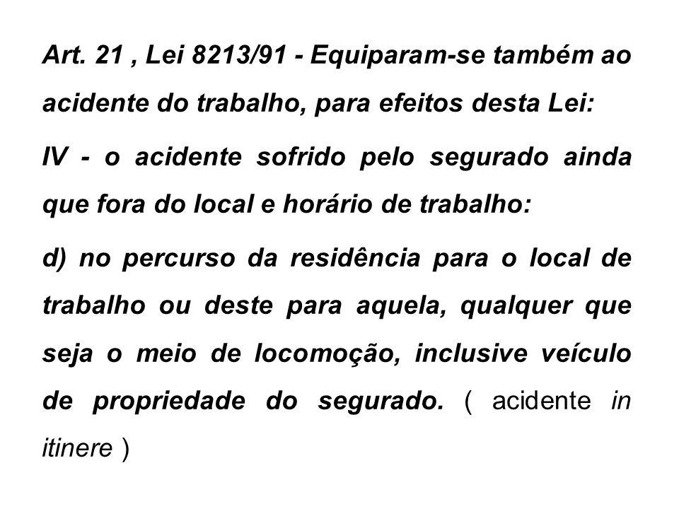 Art. 21 , Lei 8213/91 - Equiparam-se também ao acidente do trabalho, para efeitos desta Lei: