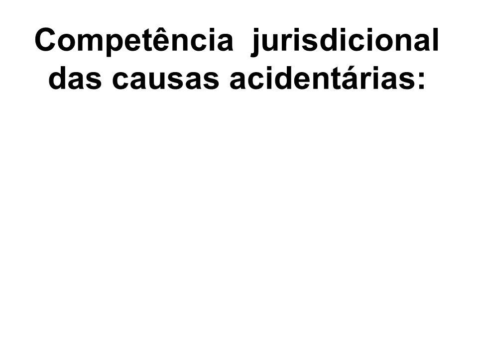 Competência jurisdicional das causas acidentárias: