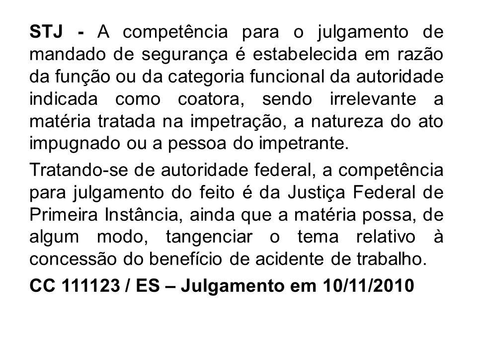 STJ - A competência para o julgamento de mandado de segurança é estabelecida em razão da função ou da categoria funcional da autoridade indicada como coatora, sendo irrelevante a matéria tratada na impetração, a natureza do ato impugnado ou a pessoa do impetrante.