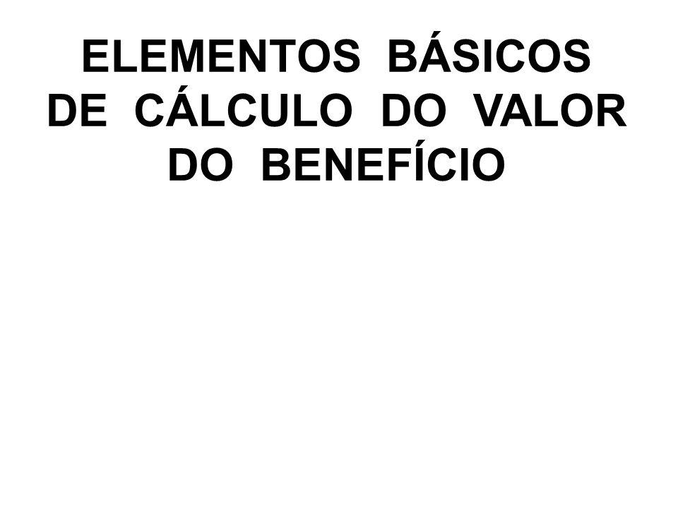 ELEMENTOS BÁSICOS DE CÁLCULO DO VALOR DO BENEFÍCIO