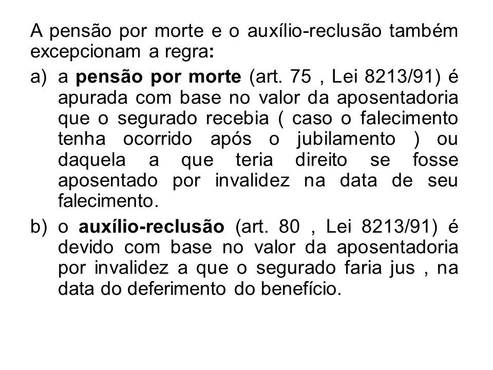 A pensão por morte e o auxílio-reclusão também excepcionam a regra: