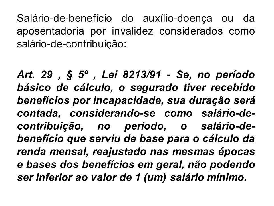 Salário-de-benefício do auxílio-doença ou da aposentadoria por invalidez considerados como salário-de-contribuição: