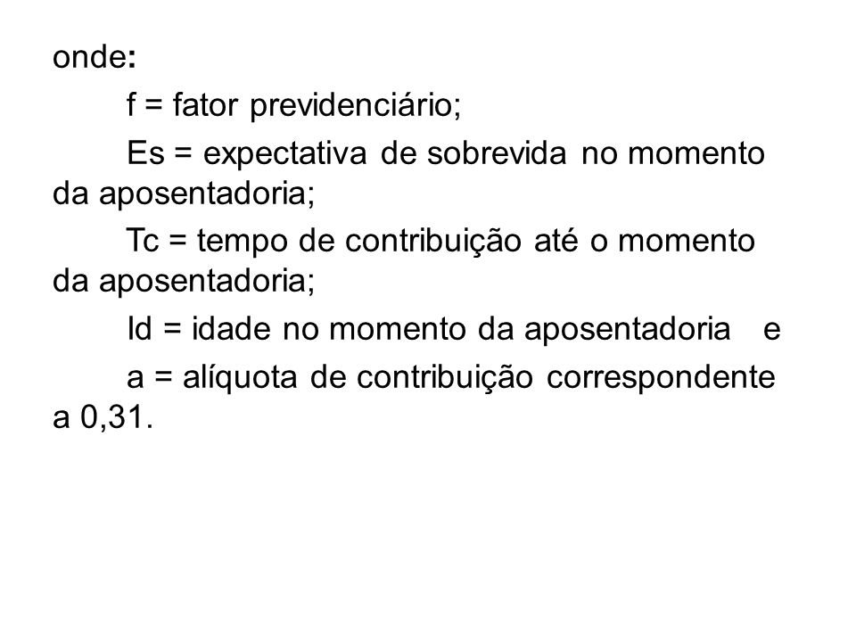 onde: f = fator previdenciário; Es = expectativa de sobrevida no momento da aposentadoria;