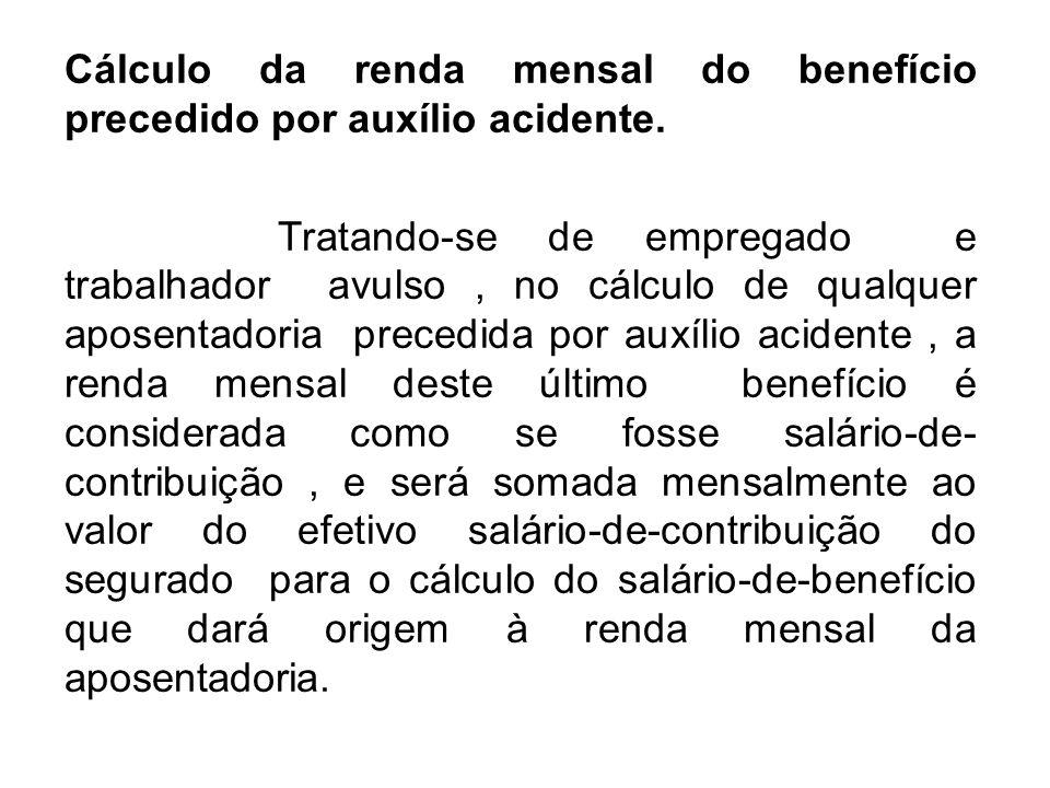 Cálculo da renda mensal do benefício precedido por auxílio acidente.