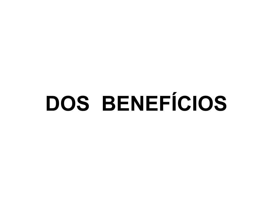 DOS BENEFÍCIOS