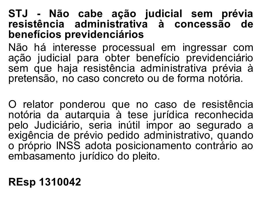 STJ - Não cabe ação judicial sem prévia resistência administrativa à concessão de benefícios previdenciários