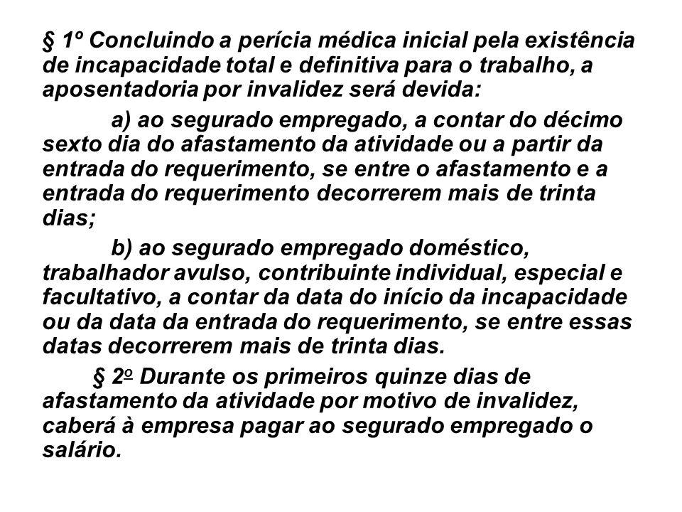 § 1º Concluindo a perícia médica inicial pela existência de incapacidade total e definitiva para o trabalho, a aposentadoria por invalidez será devida: