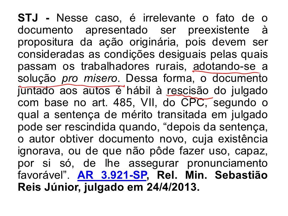 STJ - Nesse caso, é irrelevante o fato de o documento apresentado ser preexistente à propositura da ação originária, pois devem ser consideradas as condições desiguais pelas quais passam os trabalhadores rurais, adotando-se a solução pro misero.