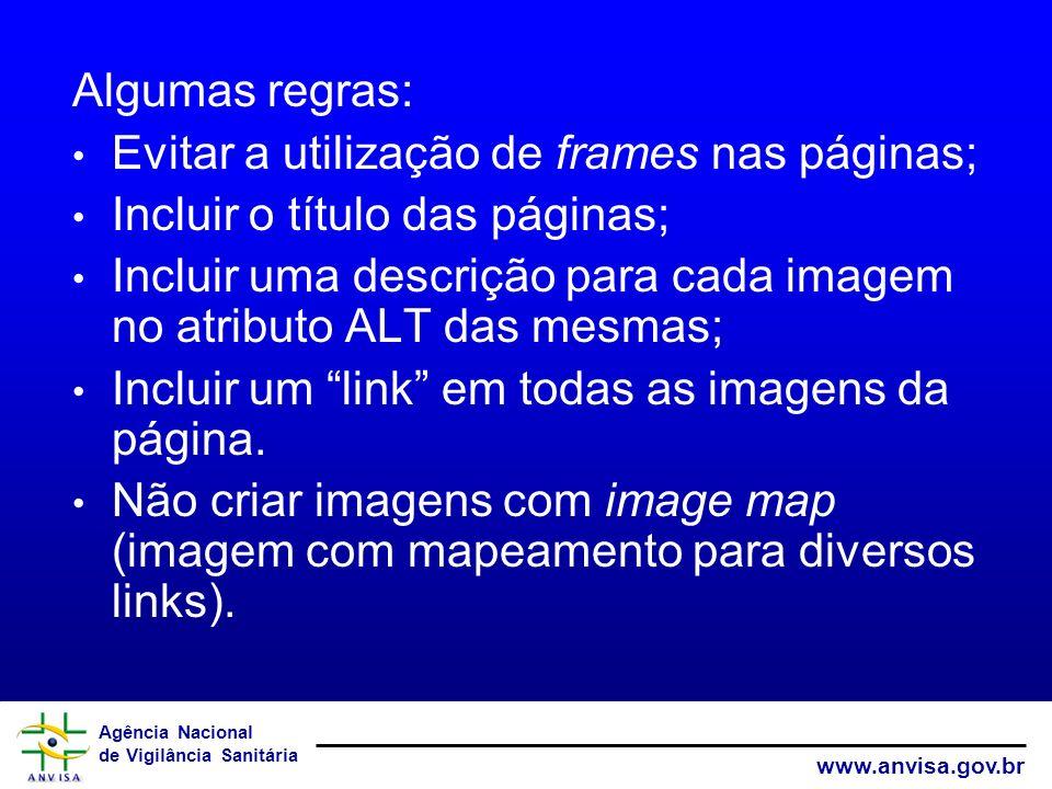 Algumas regras: Evitar a utilização de frames nas páginas; Incluir o título das páginas;