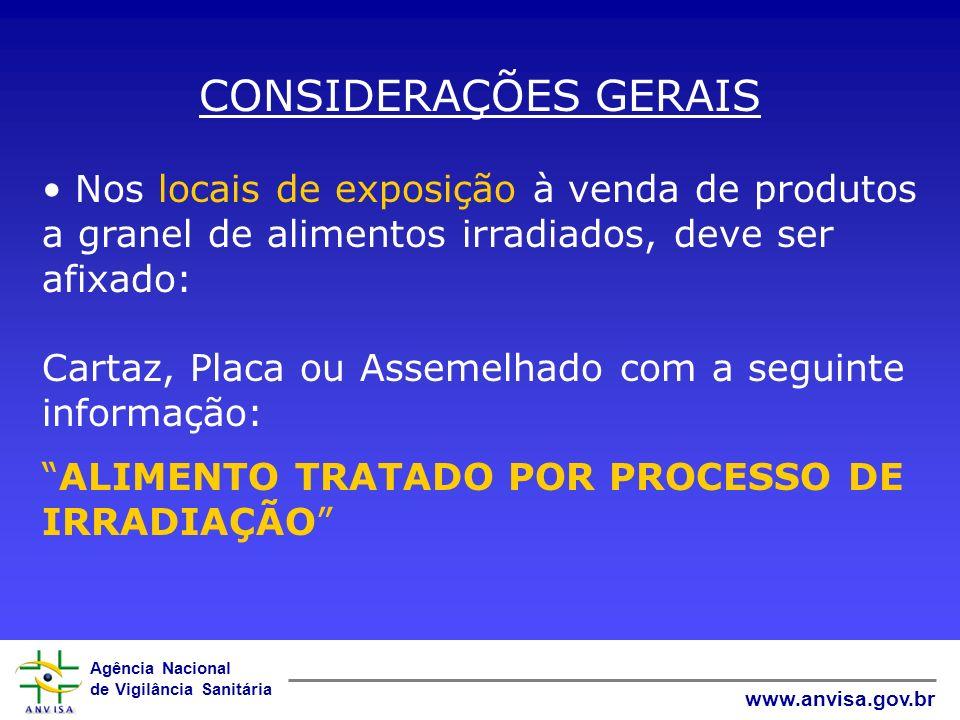 CONSIDERAÇÕES GERAIS Nos locais de exposição à venda de produtos a granel de alimentos irradiados, deve ser afixado: