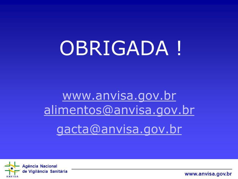 OBRIGADA. www. anvisa. gov. br alimentos@anvisa. gov. br gacta@anvisa