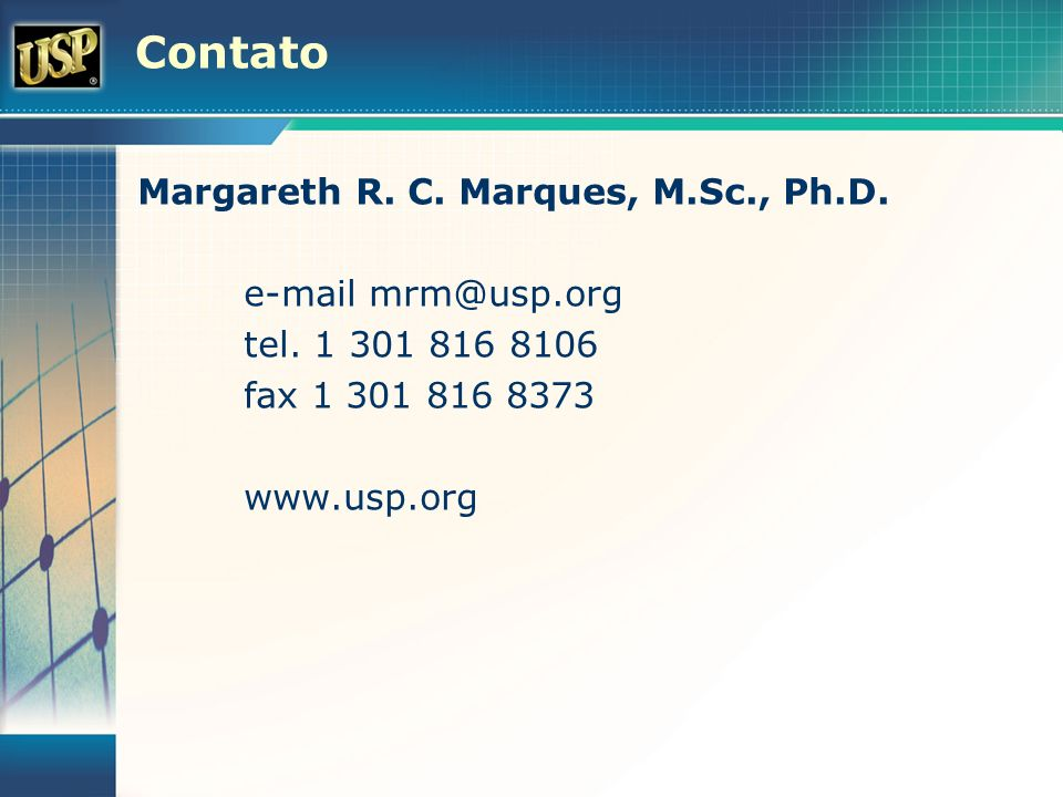 Contato Margareth R. C. Marques, M.Sc., Ph.D. e-mail mrm@usp.org