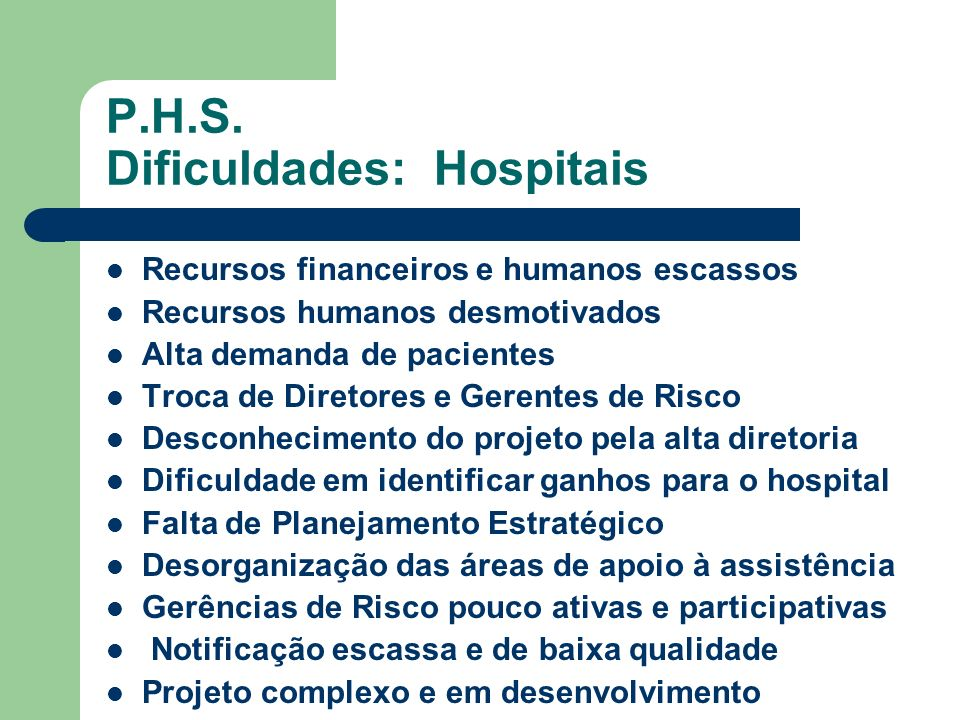 P.H.S. Dificuldades: Hospitais
